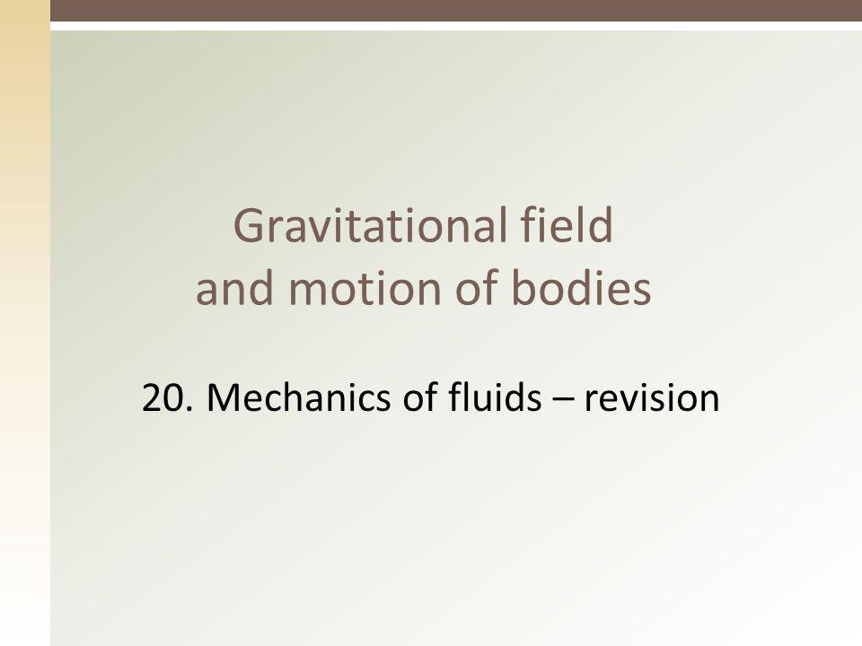 Gravitational field and motion of bodies 20. Mechanics of fluids – revision