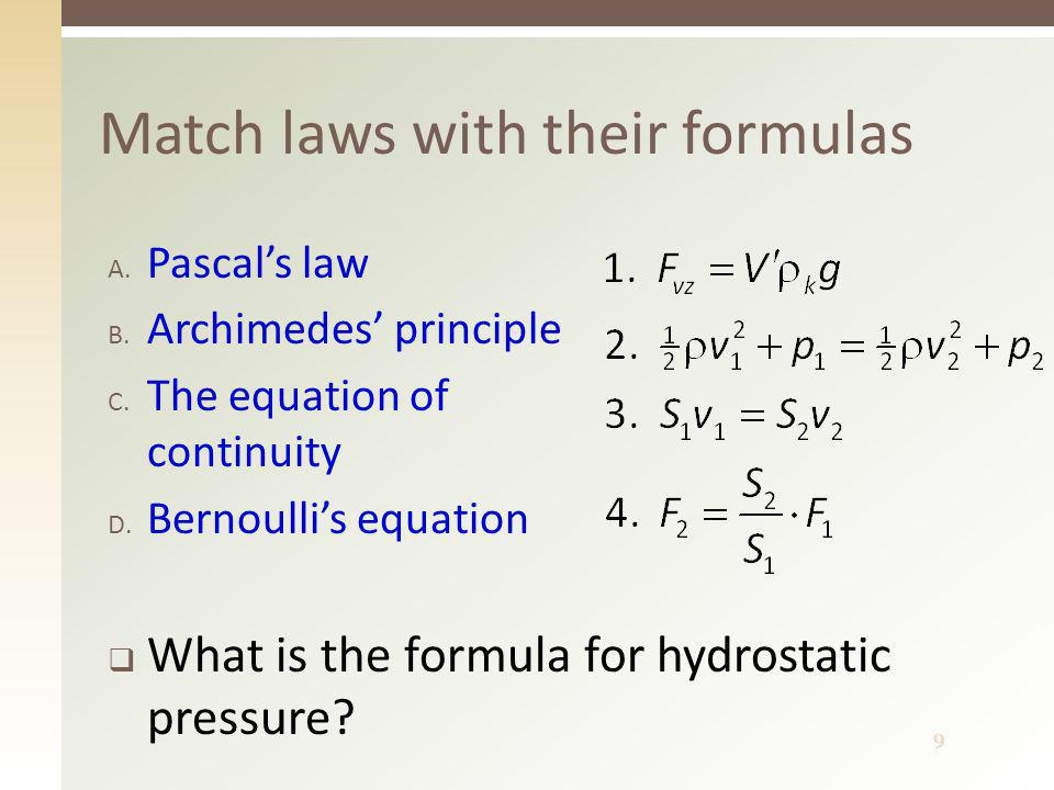99 Match laws with their formulas A. Pascal's law B. Archimedes' principle C. The equation of continuity D. Bernoulli's equation  What is the formula