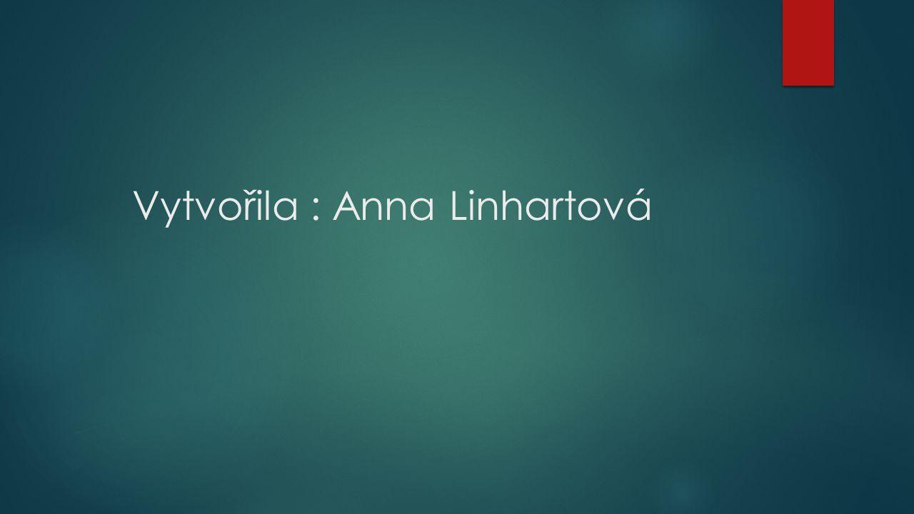 Vytvořila : Anna Linhartová