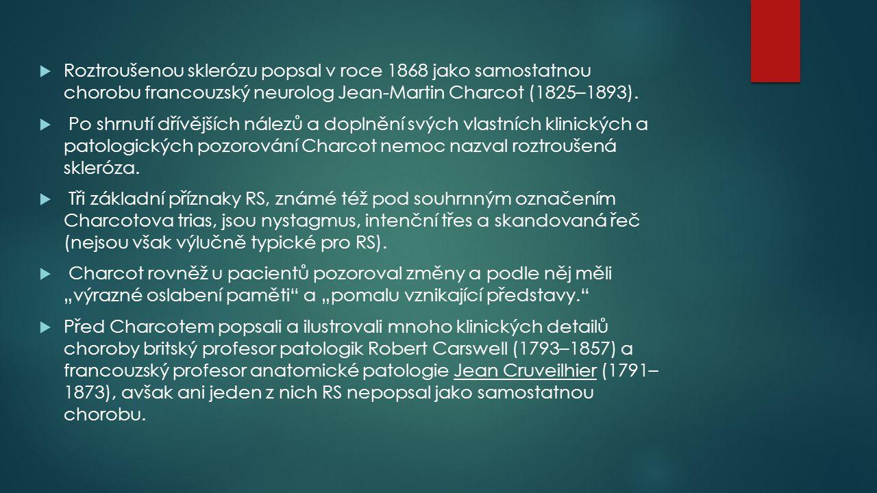  Roztroušenou sklerózu popsal v roce 1868 jako samostatnou chorobu francouzský neurolog Jean-Martin Charcot (1825–1893).  Po shrnutí dřívějších nále