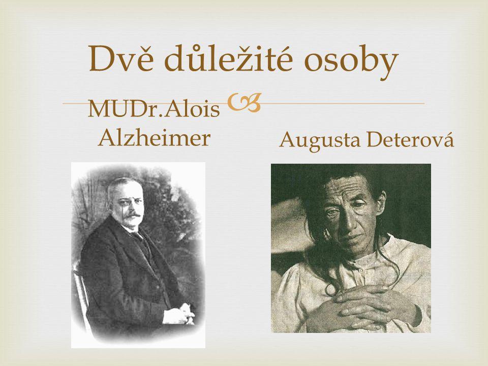  Dvě důležité osoby MUDr.Alois Alzheimer Augusta Deterová