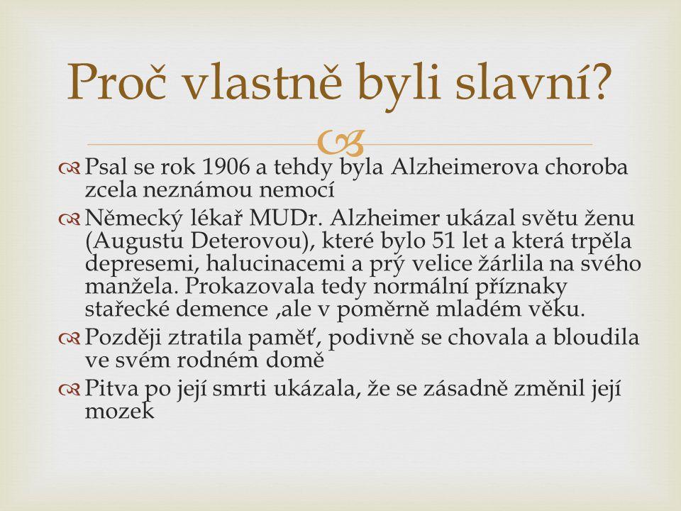   Psal se rok 1906 a tehdy byla Alzheimerova choroba zcela neznámou nemocí  Německý lékař MUDr. Alzheimer ukázal světu ženu (Augustu Deterovou), kt
