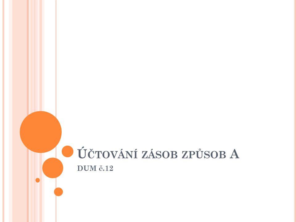 Ú ČTOVÁNÍ ZÁSOB ZPŮSOB A DUM č.12