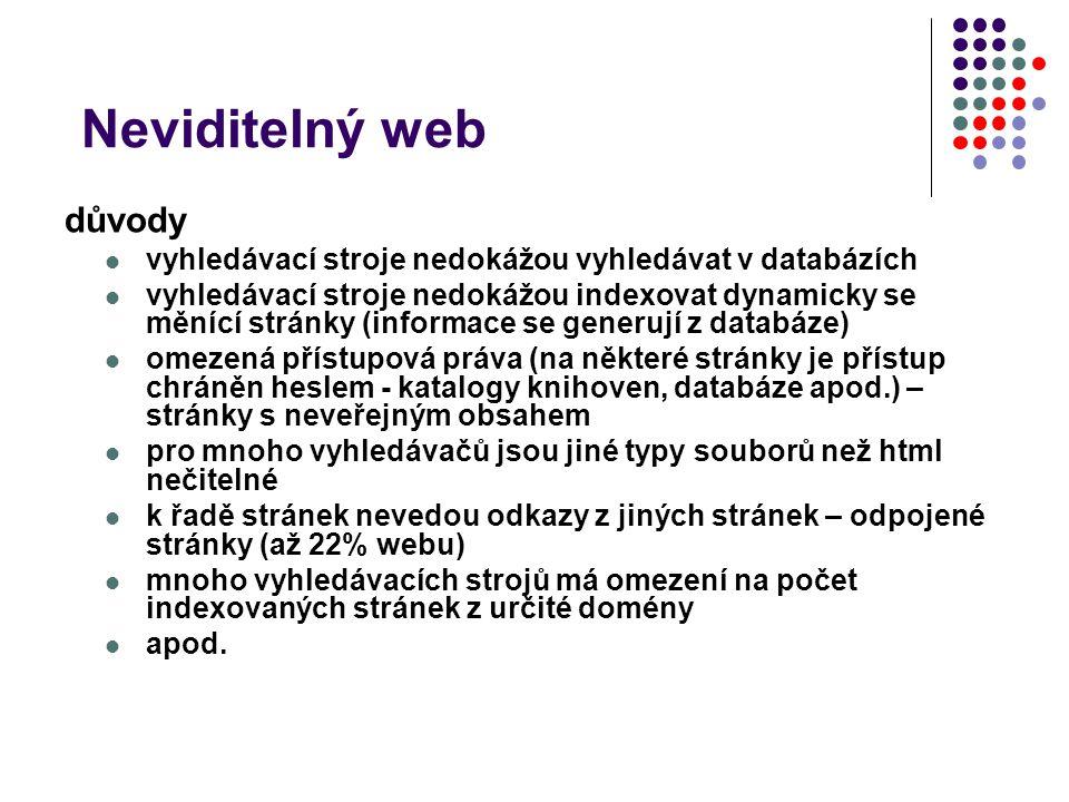 Neviditelný web důvody vyhledávací stroje nedokážou vyhledávat v databázích vyhledávací stroje nedokážou indexovat dynamicky se měnící stránky (inform