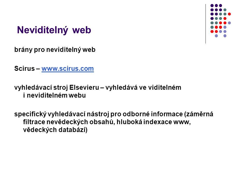 Neviditelný web brány pro neviditelný web Scirus – www.scirus.comwww.scirus.com vyhledávací stroj Elsevieru – vyhledává ve viditelném i neviditelném w
