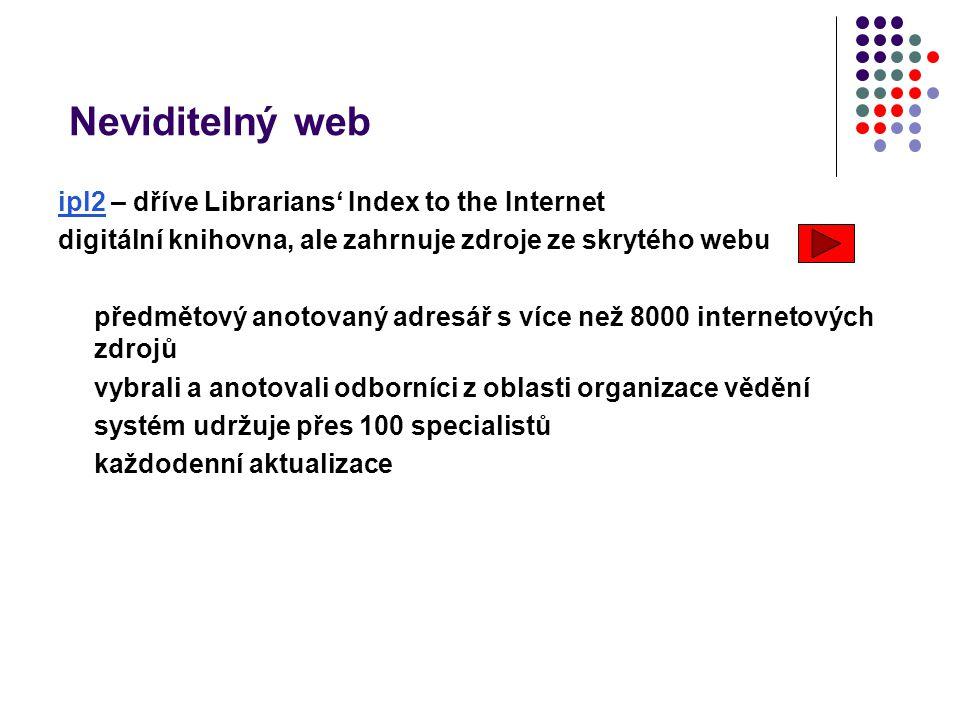 Neviditelný web ipl2ipl2 – dříve Librarians' Index to the Internet digitální knihovna, ale zahrnuje zdroje ze skrytého webu předmětový anotovaný adres