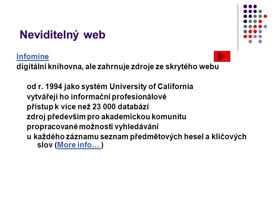 Neviditelný web Infomine digitální knihovna, ale zahrnuje zdroje ze skrytého webu od r. 1994 jako systém University of California vytvářejí ho informa