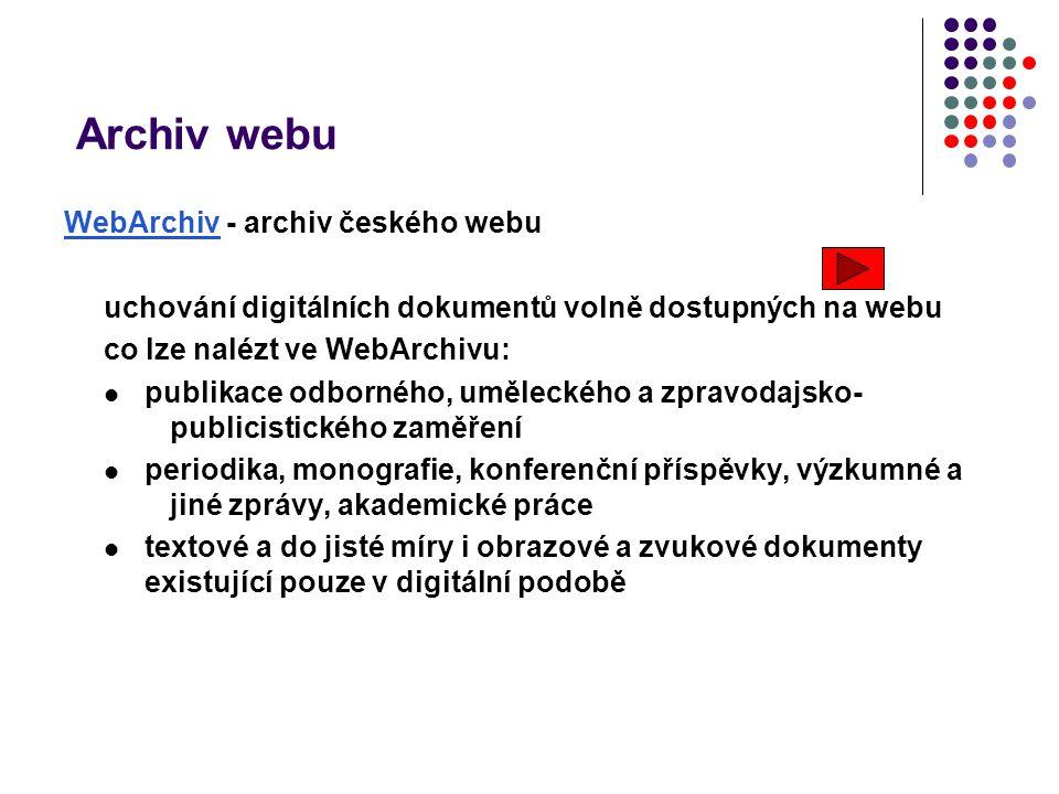 Archiv webu WebArchivWebArchiv - archiv českého webu uchování digitálních dokumentů volně dostupných na webu co lze nalézt ve WebArchivu: publikace od