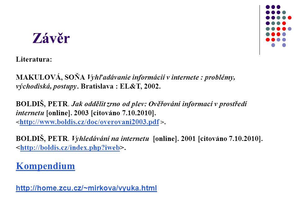 Literatura: MAKULOVÁ, SOŇA Vyhľadávanie informácií v internete : problémy, východiská, postupy. Bratislava : EL&T, 2002. BOLDIŠ, PETR. Jak oddělit zrn