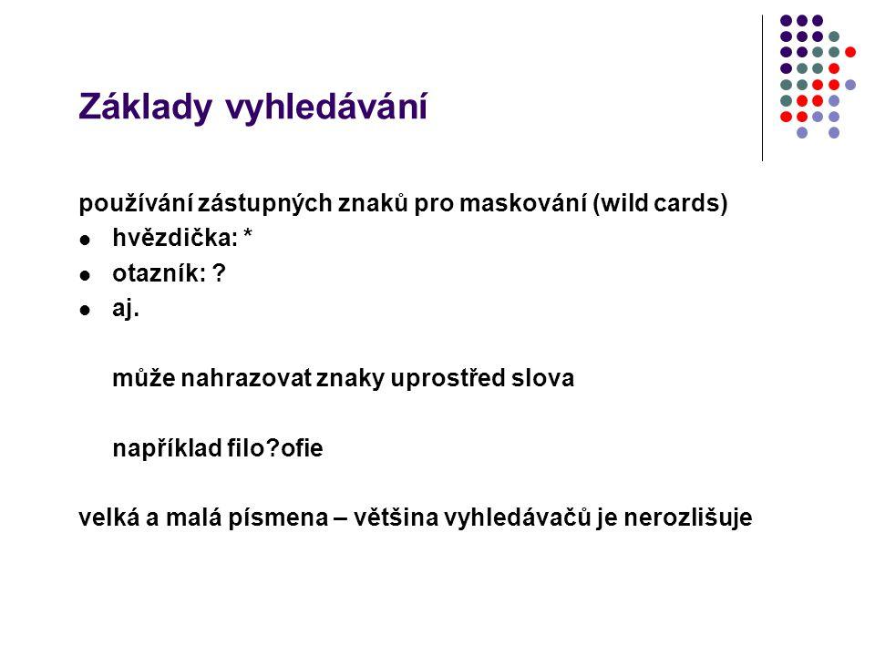 Základy vyhledávání používání zástupných znaků pro maskování (wild cards) hvězdička: * otazník: ? aj. může nahrazovat znaky uprostřed slova například