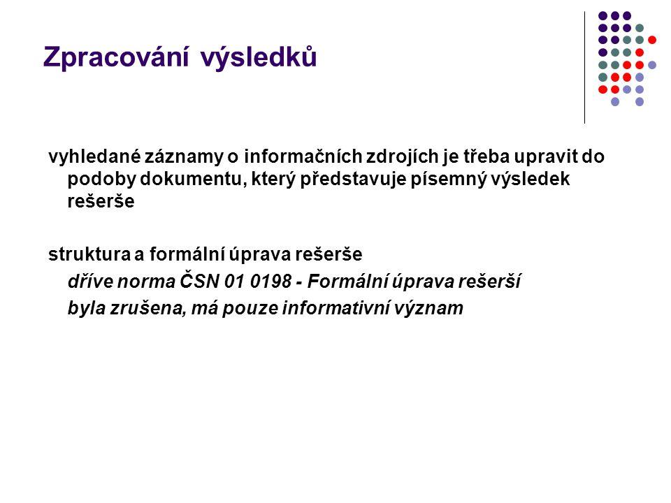 Zpracování výsledků vyhledané záznamy o informačních zdrojích je třeba upravit do podoby dokumentu, který představuje písemný výsledek rešerše struktu