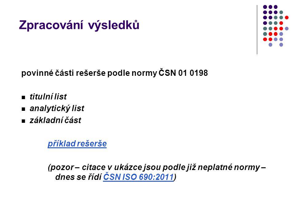 Zpracování výsledků povinné části rešerše podle normy ČSN 01 0198 titulní list analytický list základní část příklad rešerše (pozor – citace v ukázce