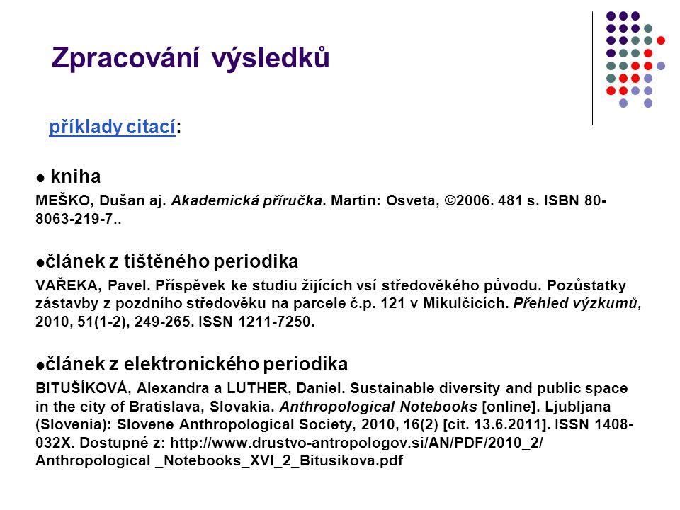 Zpracování výsledků příklady citacípříklady citací: kniha MEŠKO, Dušan aj. Akademická příručka. Martin: Osveta, ©2006. 481 s. ISBN 80- 8063-219-7.. čl