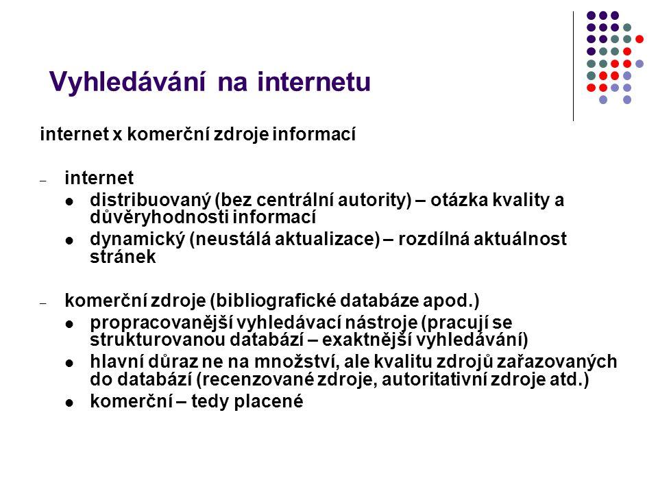 Vyhledávání na internetu internet x komerční zdroje informací – internet distribuovaný (bez centrální autority) – otázka kvality a důvěryhodnosti info