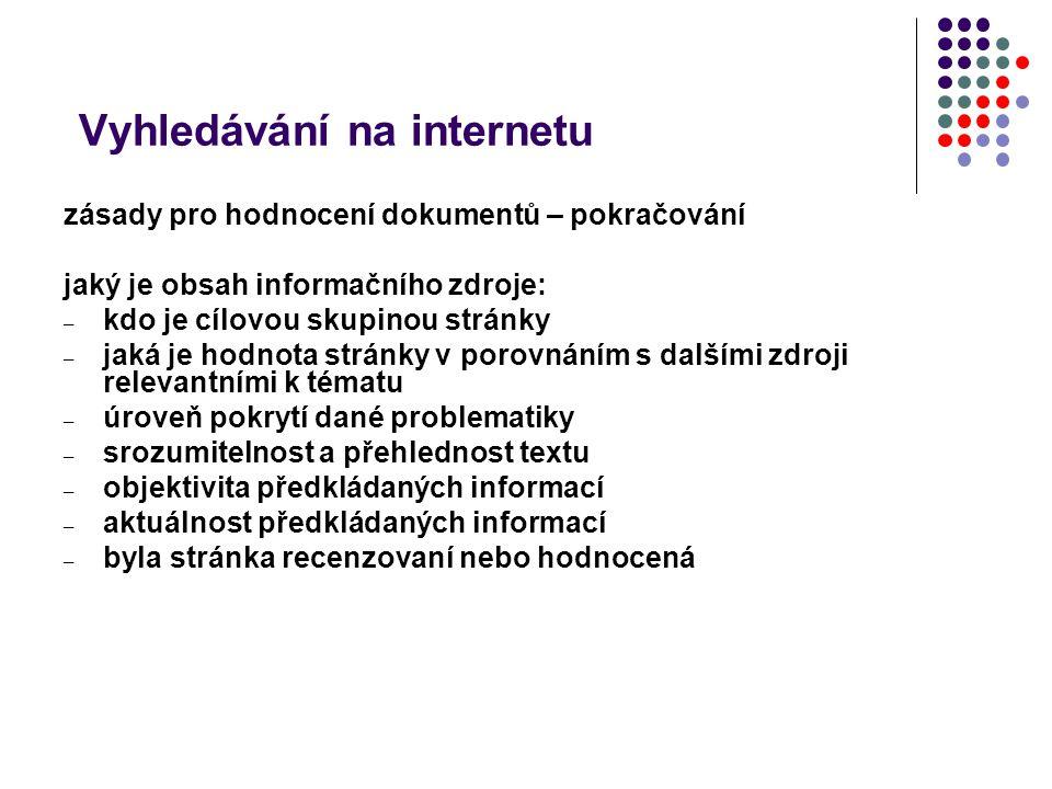Vyhledávání na internetu zásady pro hodnocení dokumentů – pokračování jaký je obsah informačního zdroje: – kdo je cílovou skupinou stránky – jaká je h