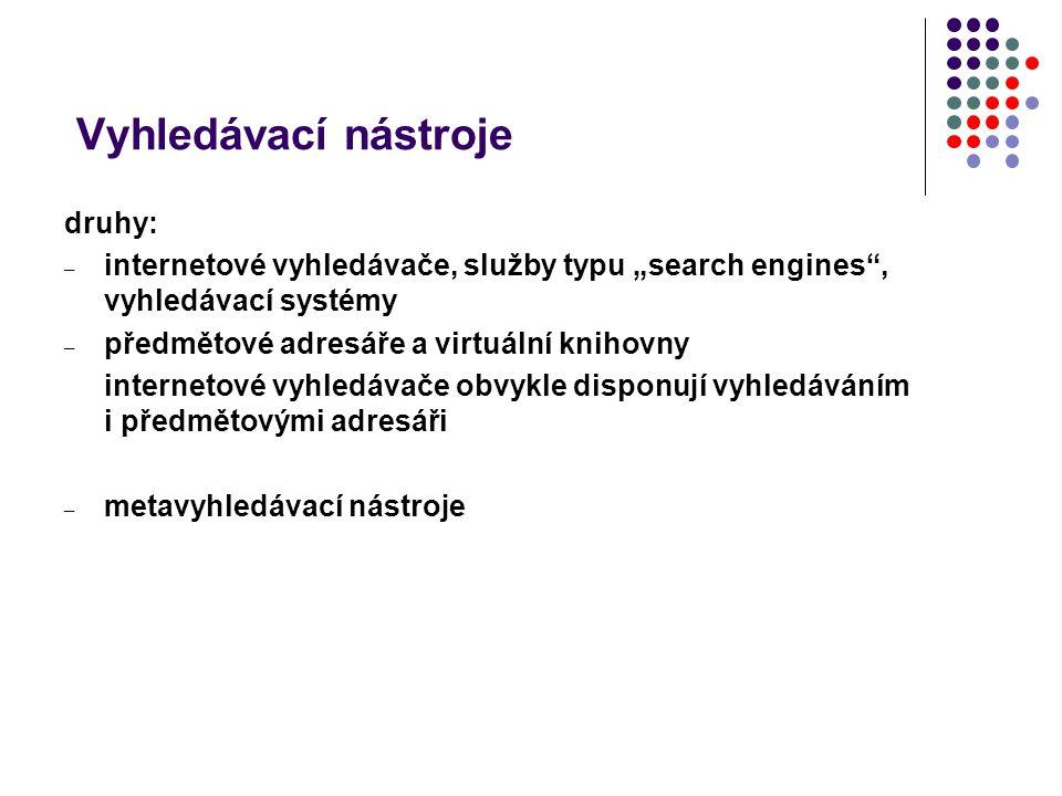 """Vyhledávací nástroje druhy: – internetové vyhledávače, služby typu """"search engines"""", vyhledávací systémy – předmětové adresáře a virtuální knihovny in"""