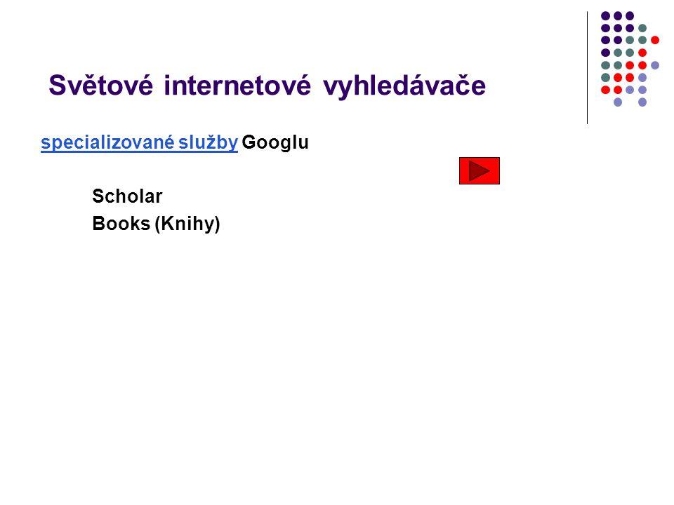 Světové internetové vyhledávače specializované služby specializované služby Googlu Scholar Books (Knihy)
