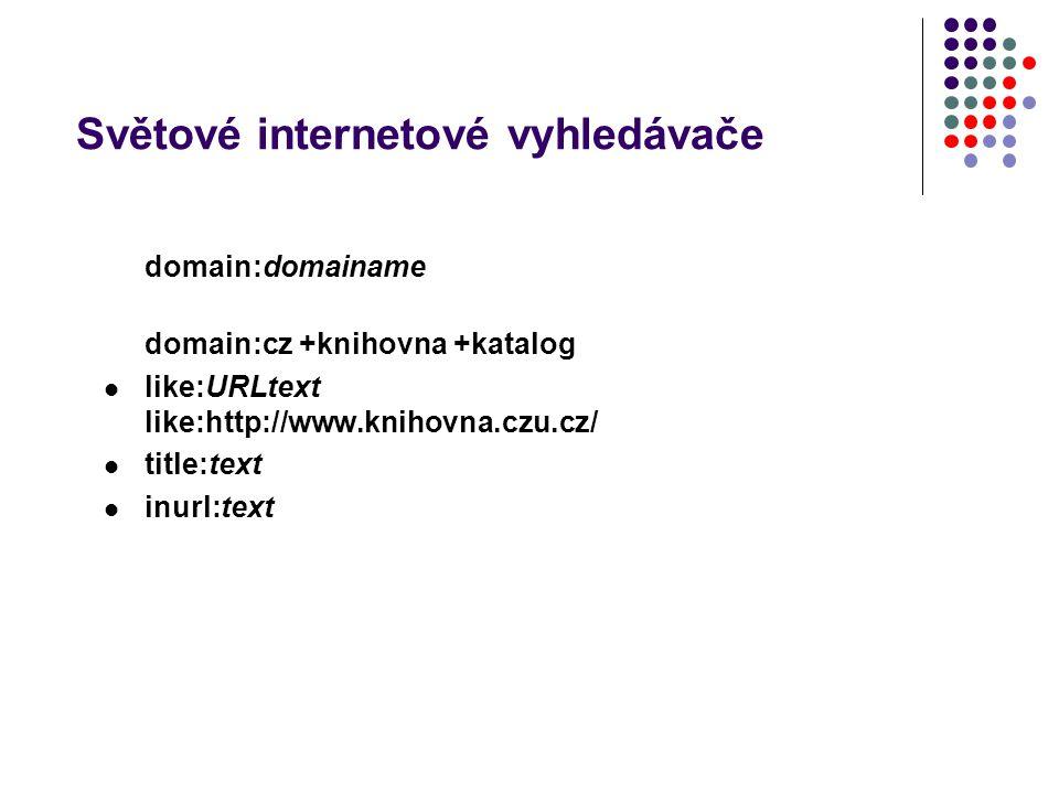 Světové internetové vyhledávače prohledávání podle polí domain:domainame domain:cz +knihovna +katalog like:URLtext like:http://www.knihovna.czu.cz/ ti