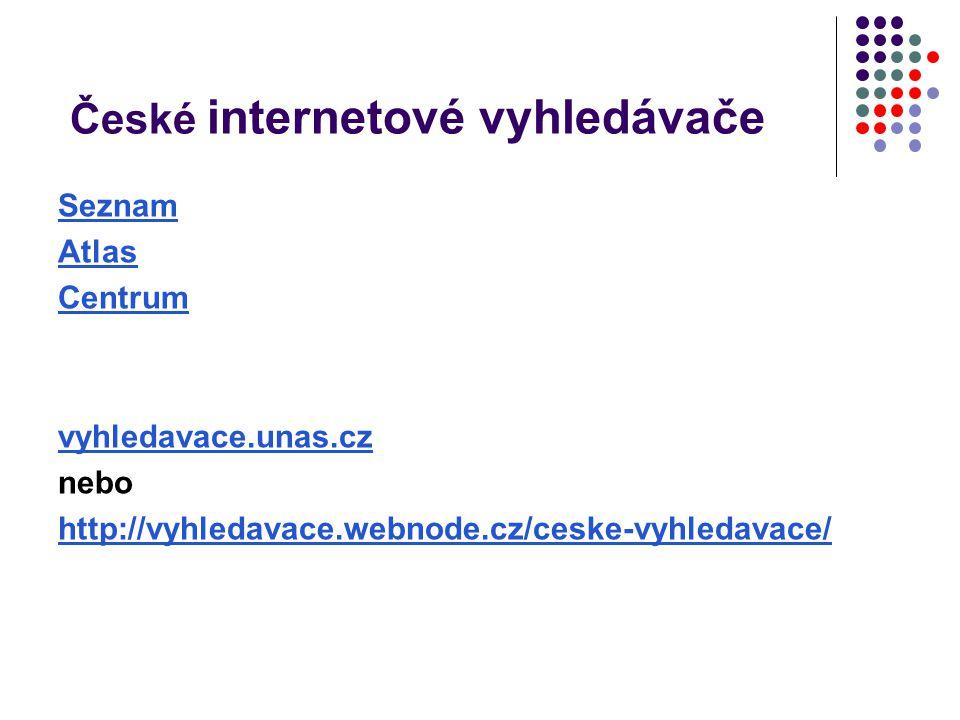 České internetové vyhledávače Seznam Atlas Centrum vyhledavace.unas.cz nebo http://vyhledavace.webnode.cz/ceske-vyhledavace/