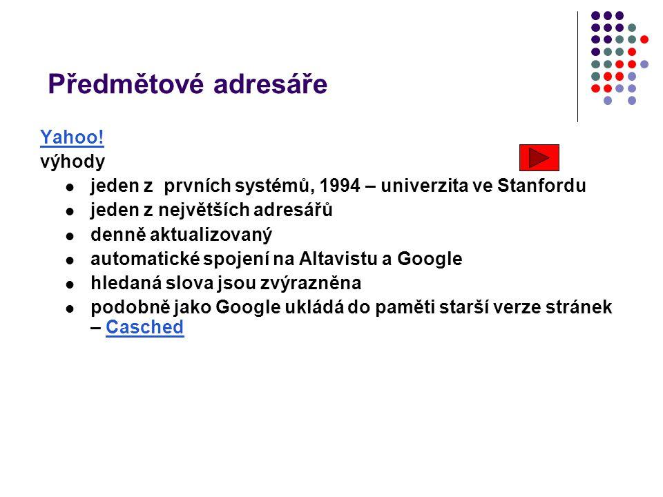Předmětové adresáře Yahoo! výhody jeden z prvních systémů, 1994 – univerzita ve Stanfordu jeden z největších adresářů denně aktualizovaný automatické
