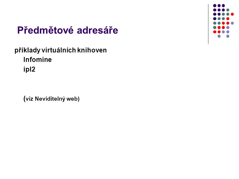 Předmětové adresáře příklady virtuálních knihoven Infomine ipl2 ( viz Neviditelný web)