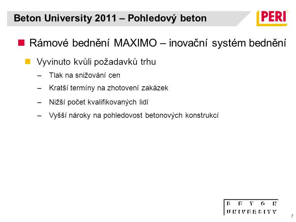 7 Rámové bednění MAXIMO – inovační systém bednění Vyvinuto kvůli požadavků trhu –Tlak na snižování cen –Kratší termíny na zhotovení zakázek –Nižší poč
