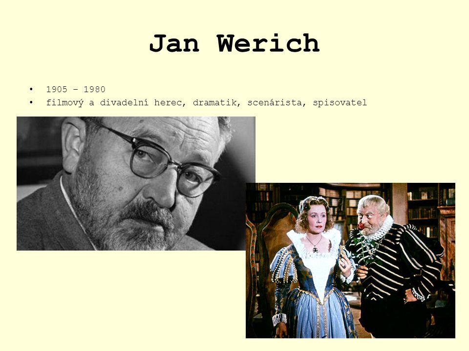 Jan Werich 1905 – 1980 filmový a divadelní herec, dramatik, scenárista, spisovatel