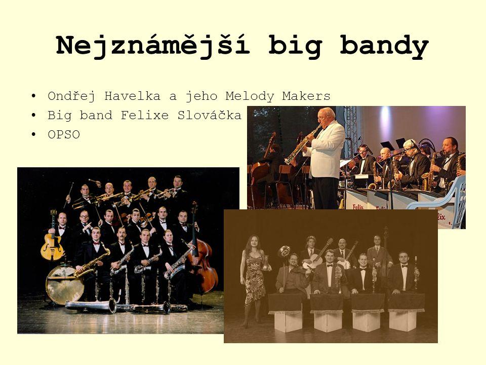 Nejznámější big bandy Ondřej Havelka a jeho Melody Makers Big band Felixe Slováčka OPSO