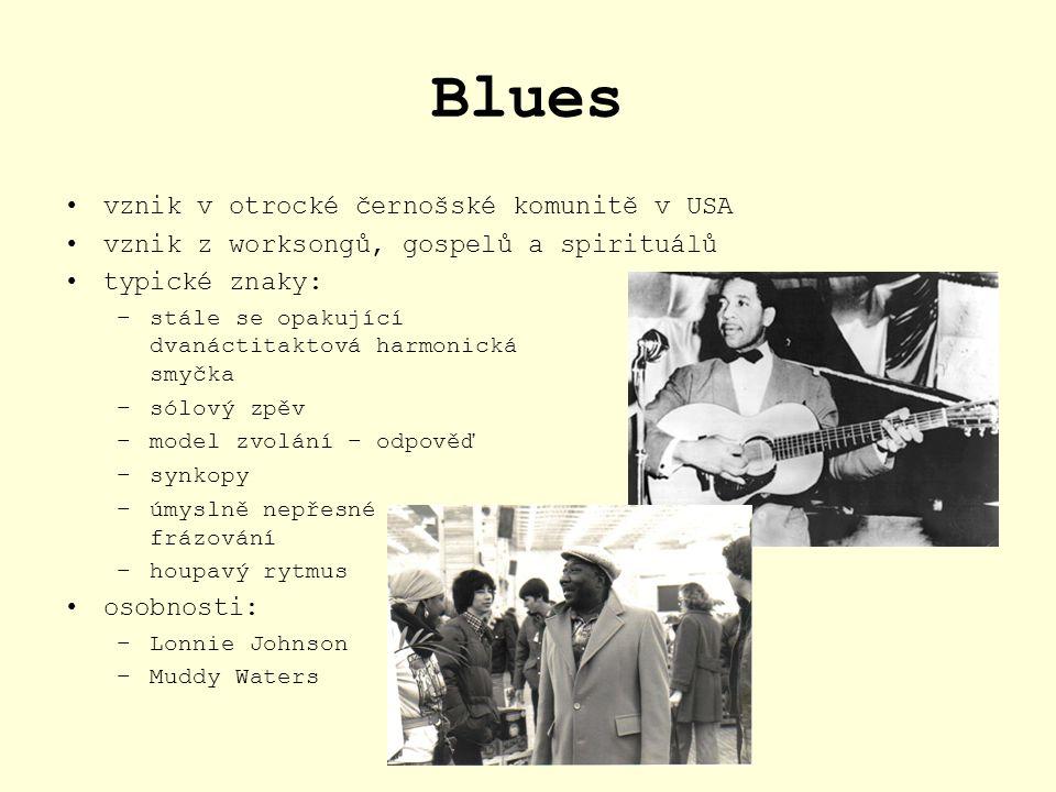 Blues vznik v otrocké černošské komunitě v USA vznik z worksongů, gospelů a spirituálů typické znaky: –stále se opakující dvanáctitaktová harmonická s