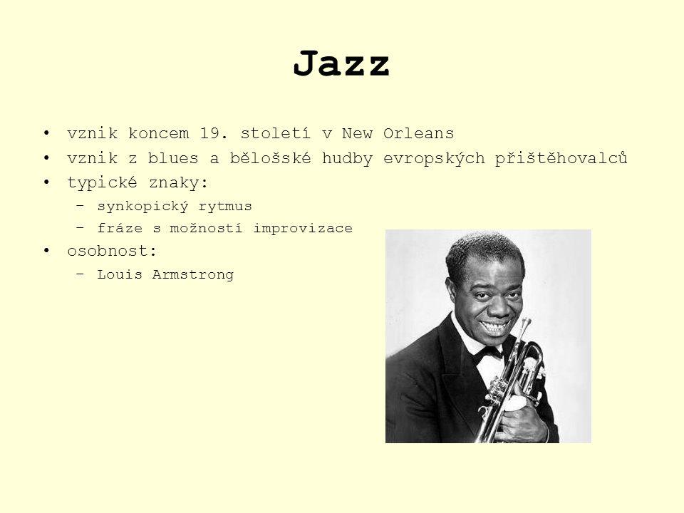 Jazz vznik koncem 19. století v New Orleans vznik z blues a bělošské hudby evropských přištěhovalců typické znaky: –synkopický rytmus –fráze s možnost