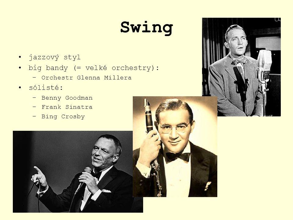Swing jazzový styl big bandy (= velké orchestry): –Orchestr Glenna Millera sólisté: –Benny Goodman –Frank Sinatra –Bing Crosby