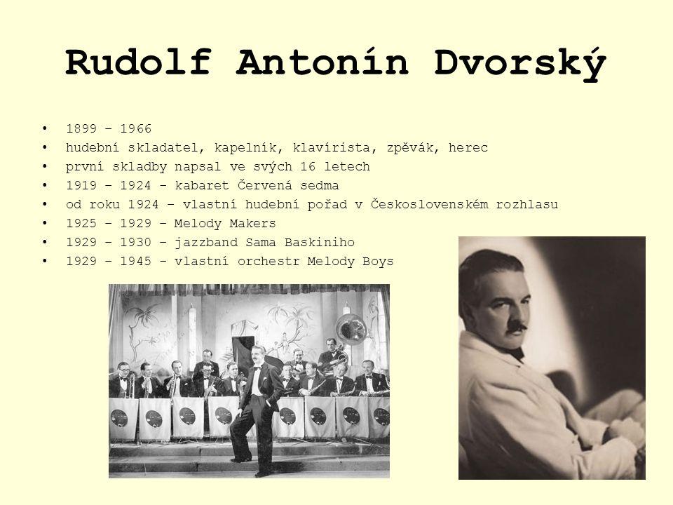 Rudolf Antonín Dvorský 1899 – 1966 hudební skladatel, kapelník, klavírista, zpěvák, herec první skladby napsal ve svých 16 letech 1919 – 1924 - kabare
