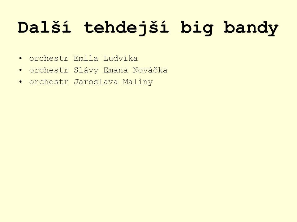 Další tehdejší big bandy orchestr Emila Ludvíka orchestr Slávy Emana Nováčka orchestr Jaroslava Maliny