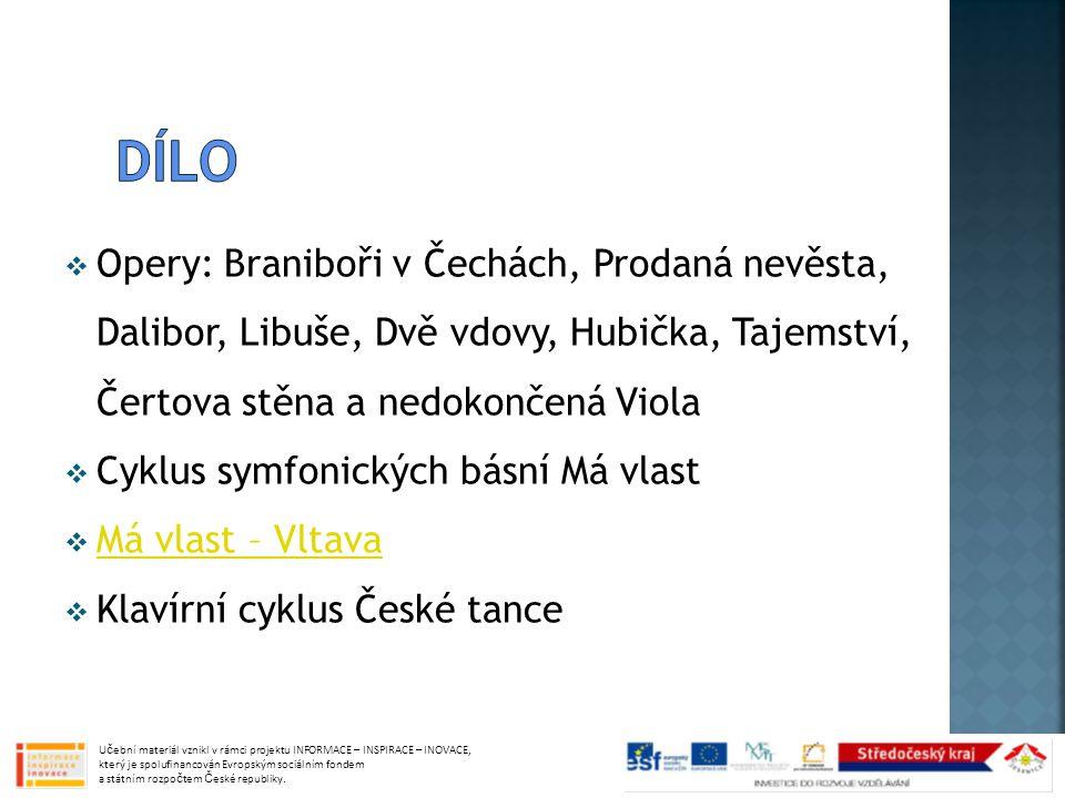  Opery: Braniboři v Čechách, Prodaná nevěsta, Dalibor, Libuše, Dvě vdovy, Hubička, Tajemství, Čertova stěna a nedokončená Viola  Cyklus symfonických