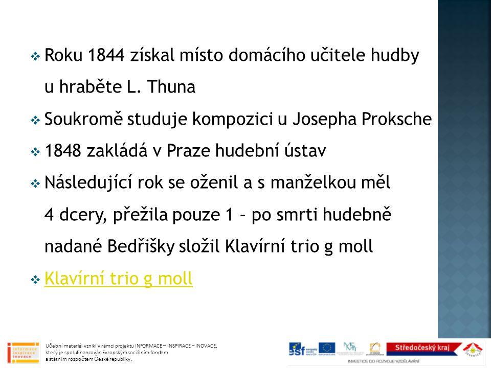  Roku 1844 získal místo domácího učitele hudby u hraběte L. Thuna  Soukromě studuje kompozici u Josepha Proksche  1848 zakládá v Praze hudební ústa