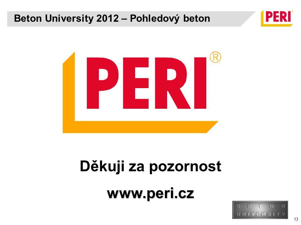 13 Děkuji za pozornostwww.peri.cz Beton University 2012 – Pohledový beton