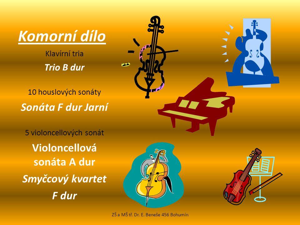 Komorní dílo Klavírní tria Trio B dur 10 houslových sonáty Sonáta F dur Jarní 5 violoncellových sonát Violoncellová sonáta A dur Smyčcový kvartet F dur ZŠ a MŠ tř.