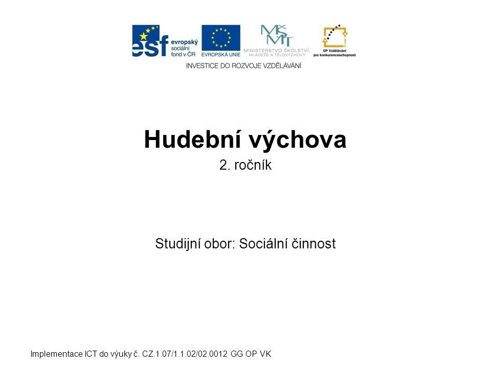 Hudební výchova 2. ročník Studijní obor: Sociální činnost Implementace ICT do výuky č. CZ.1.07/1.1.02/02.0012 GG OP VK