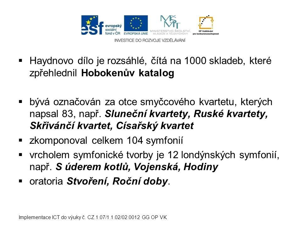  Haydnovo dílo je rozsáhlé, čítá na 1000 skladeb, které zpřehlednil Hobokenův katalog  bývá označován za otce smyčcového kvartetu, kterých napsal 83