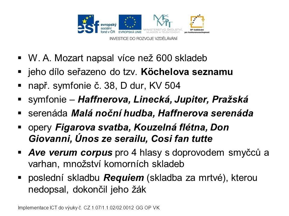  W. A. Mozart napsal více než 600 skladeb  jeho dílo seřazeno do tzv. Köchelova seznamu  např. symfonie č. 38, D dur, KV 504  symfonie – Haffnerov