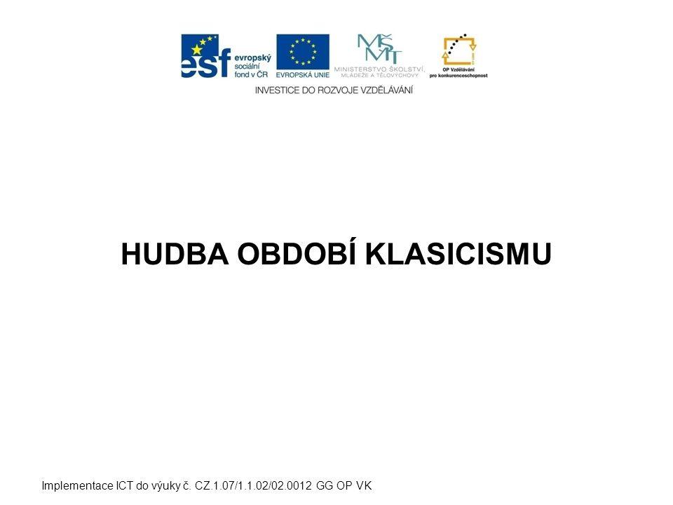 HUDBA OBDOBÍ KLASICISMU Implementace ICT do výuky č. CZ.1.07/1.1.02/02.0012 GG OP VK