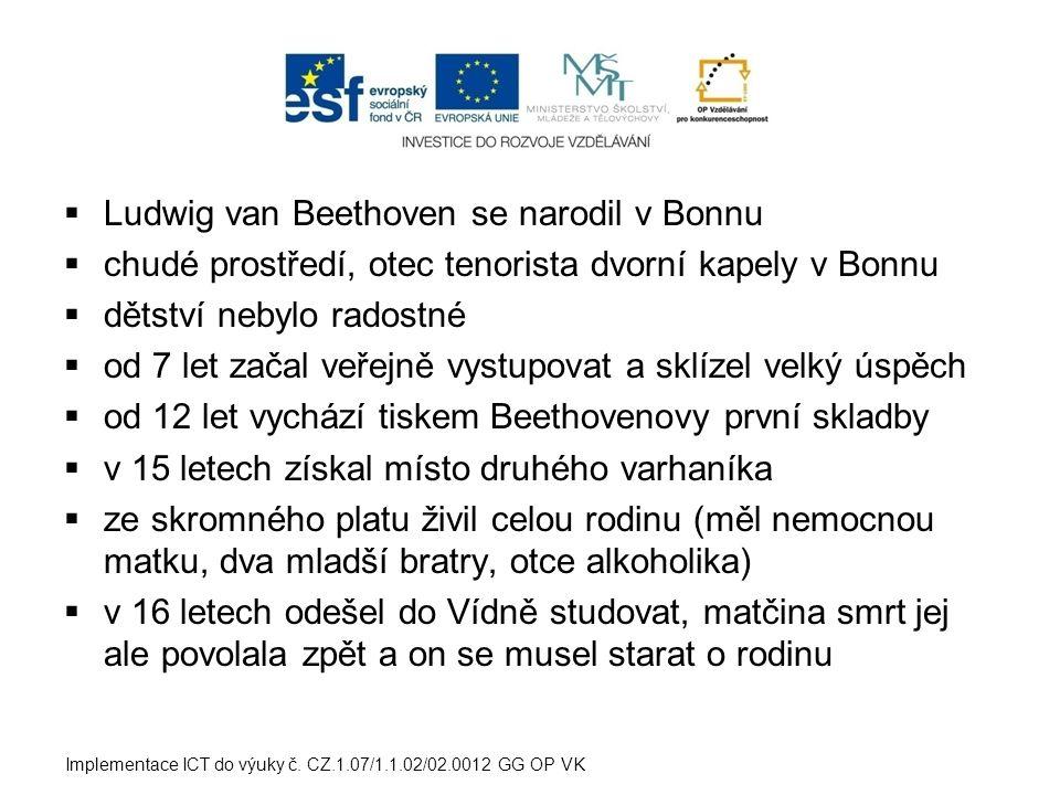  Ludwig van Beethoven se narodil v Bonnu  chudé prostředí, otec tenorista dvorní kapely v Bonnu  dětství nebylo radostné  od 7 let začal veřejně v