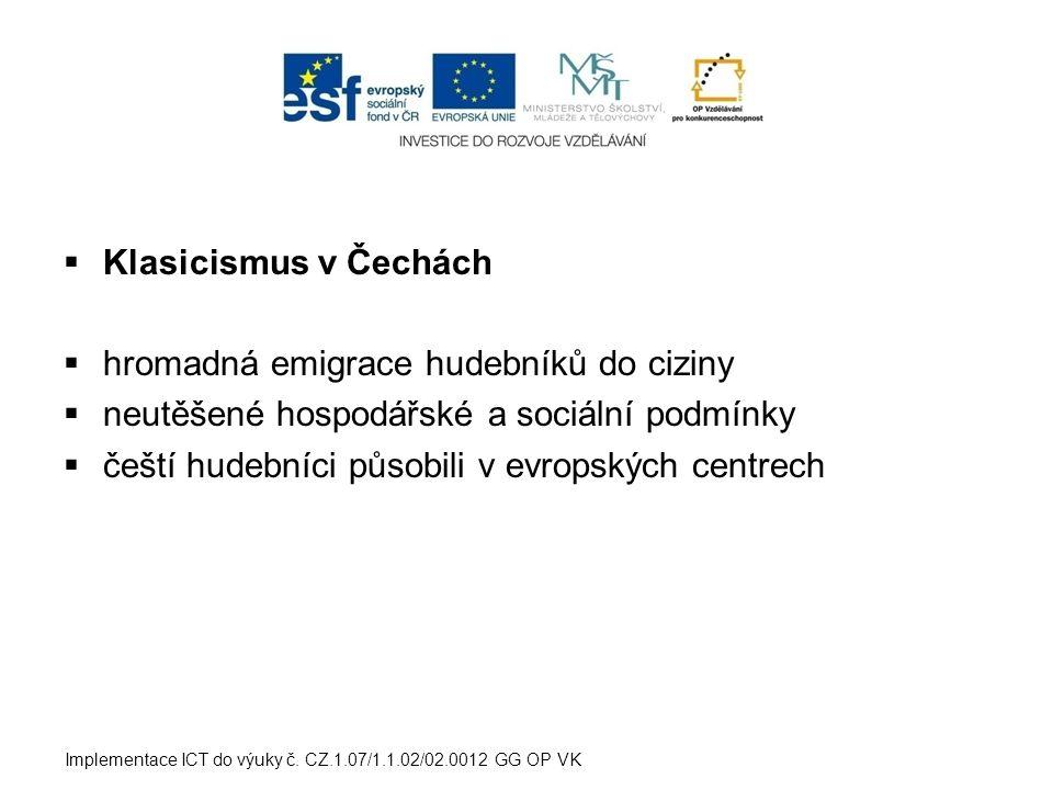  Klasicismus v Čechách  hromadná emigrace hudebníků do ciziny  neutěšené hospodářské a sociální podmínky  čeští hudebníci působili v evropských ce