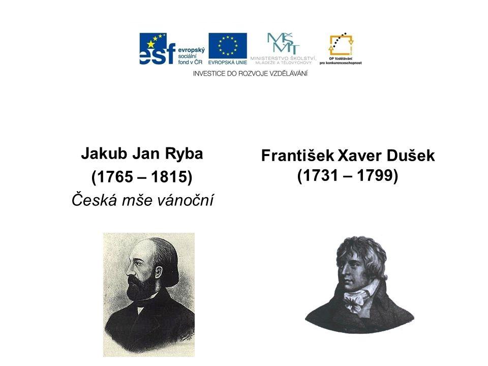 František Xaver Brixi Jakub Jan Ryba (1765 – 1815) Česká mše vánoční František Xaver Dušek (1731 – 1799)