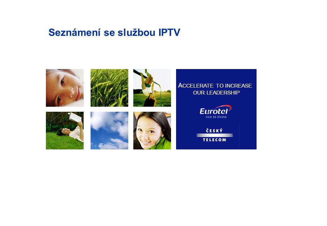 ACCELERATE TO INCREASE OUR LEADERSHIP 11 Co je IPTV služba.