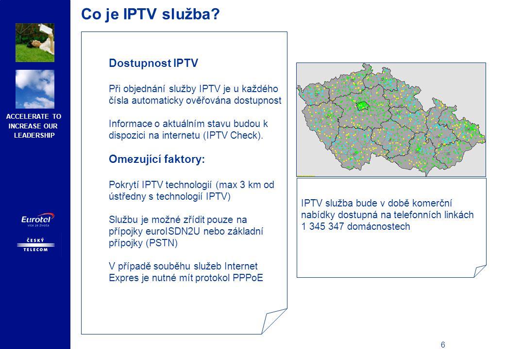 ACCELERATE TO INCREASE OUR LEADERSHIP 7 Co je IPTV služba.