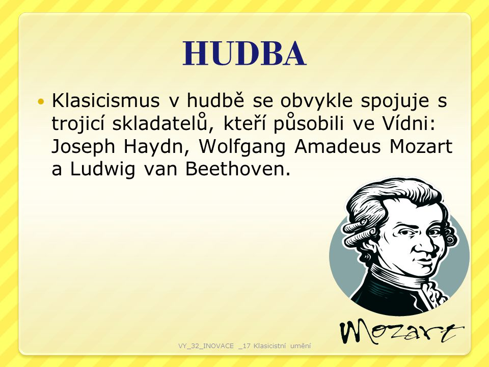 HUDBA Klasicismus v hudbě se obvykle spojuje s trojicí skladatelů, kteří působili ve Vídni: Joseph Haydn, Wolfgang Amadeus Mozart a Ludwig van Beethov