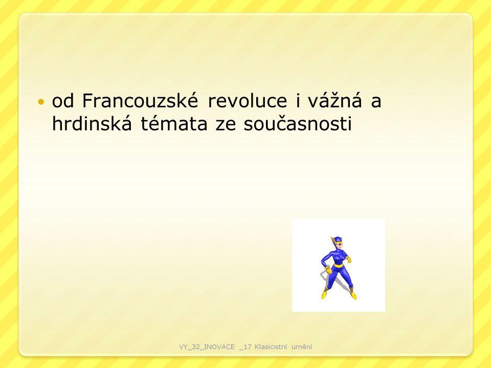 od Francouzské revoluce i vážná a hrdinská témata ze současnosti VY_32_INOVACE _17 Klasicistní umění