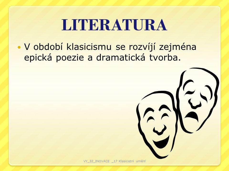 LITERATURA V období klasicismu se rozvíjí zejména epická poezie a dramatická tvorba. VY_32_INOVACE _17 Klasicistní umění