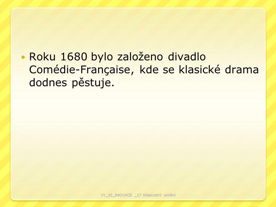 Roku 1680 bylo založeno divadlo Comédie-Française, kde se klasické drama dodnes pěstuje. VY_32_INOVACE _17 Klasicistní umění